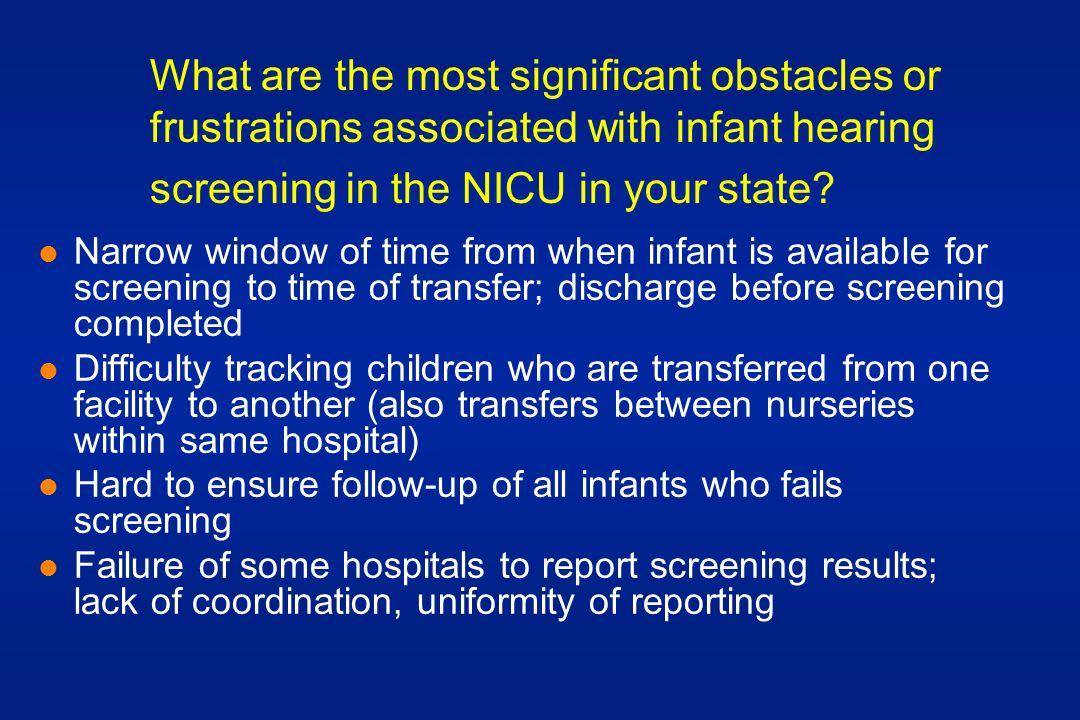 What are the most significant obstacles or frustrations associated with infant hearing screening in the NICU in your state.