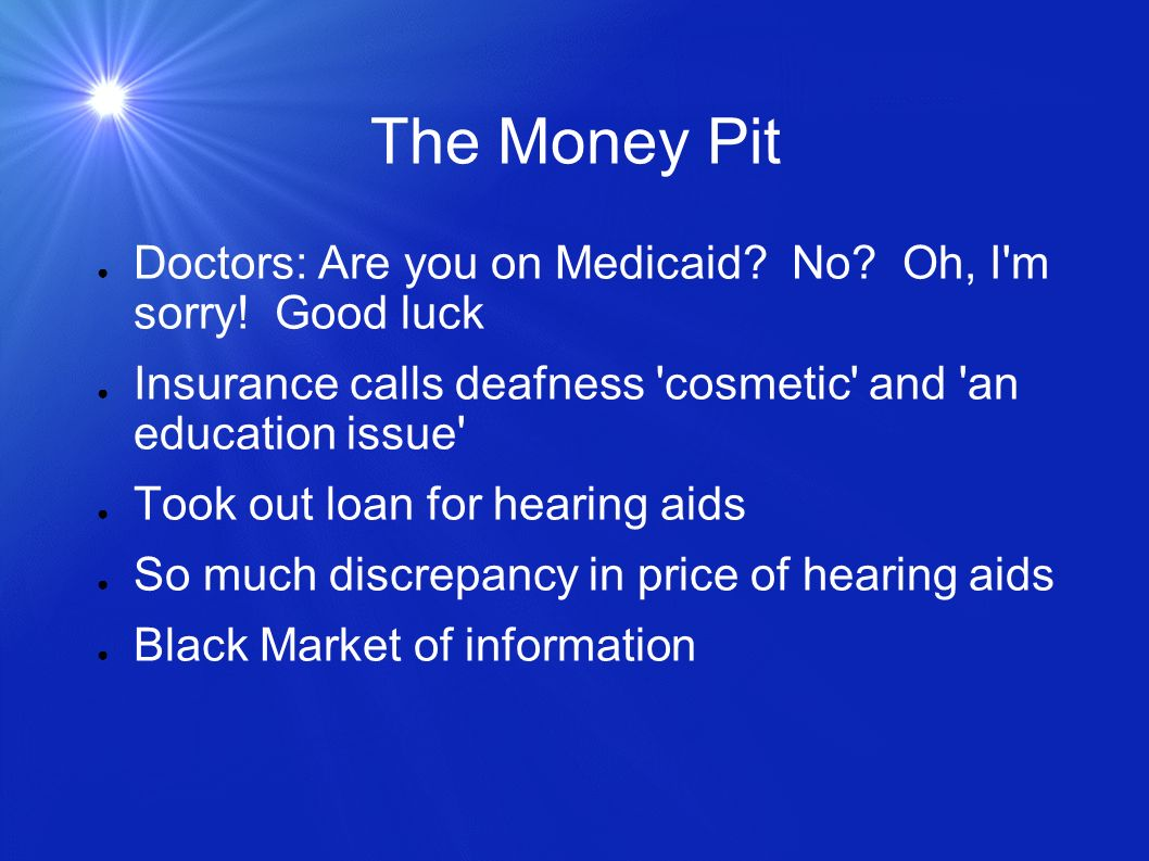 The Money Pit Doctors: Are you on Medicaid. No. Oh, I m sorry.