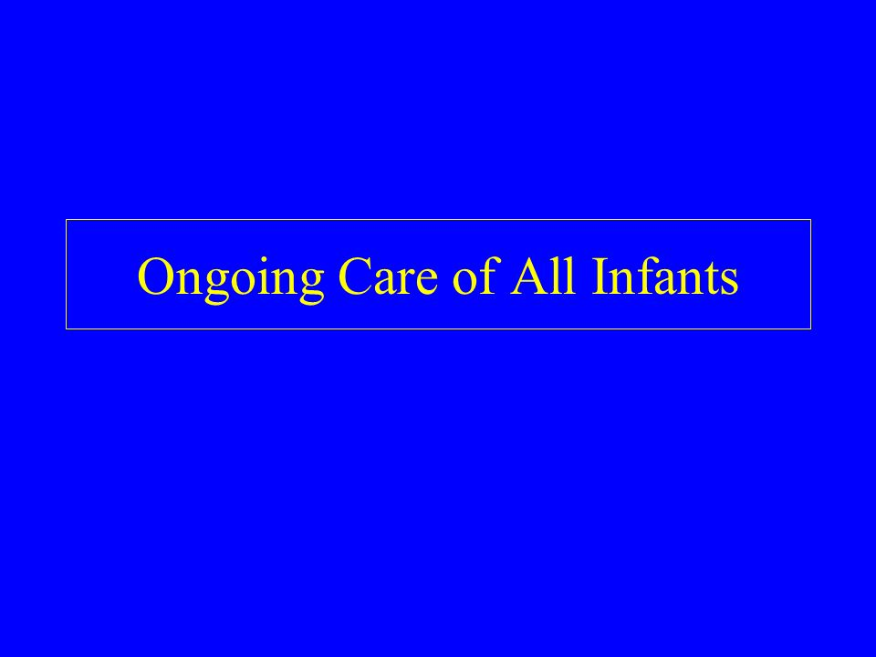 Ongoing Care of All Infants