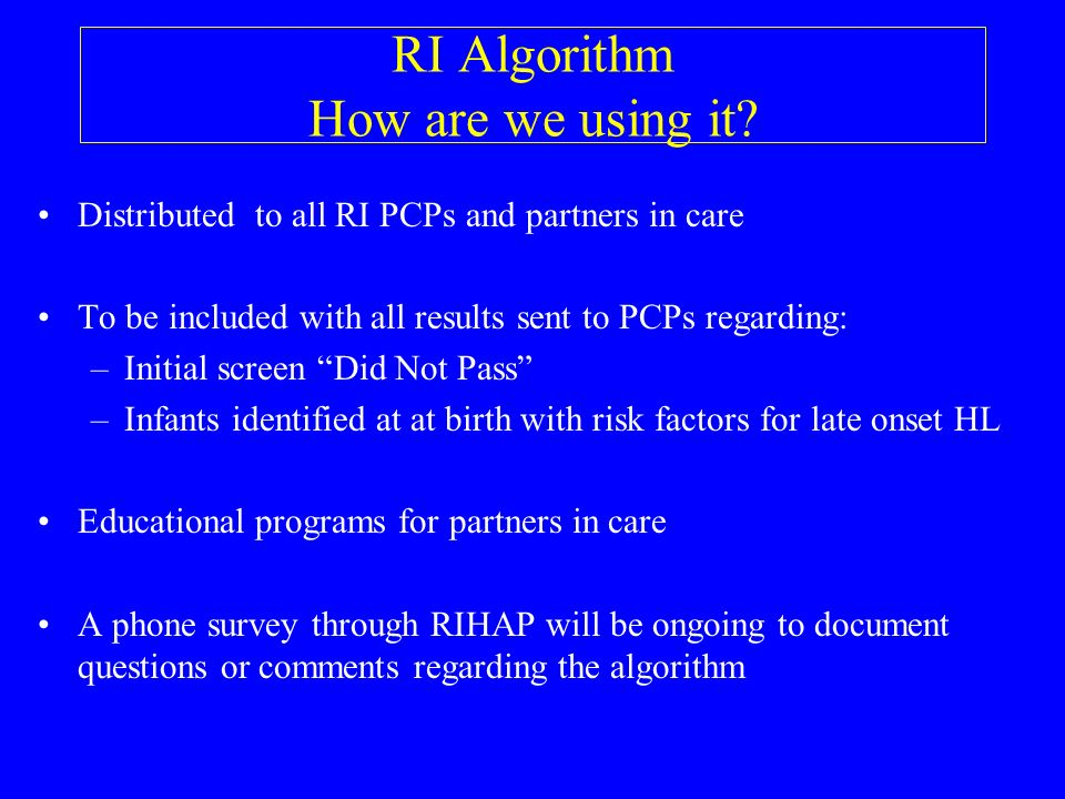 RI Algorithm How are we using it? Distributed to all RI PCPs and partners in care To be included with all results sent to PCPs regarding: –Initial scr