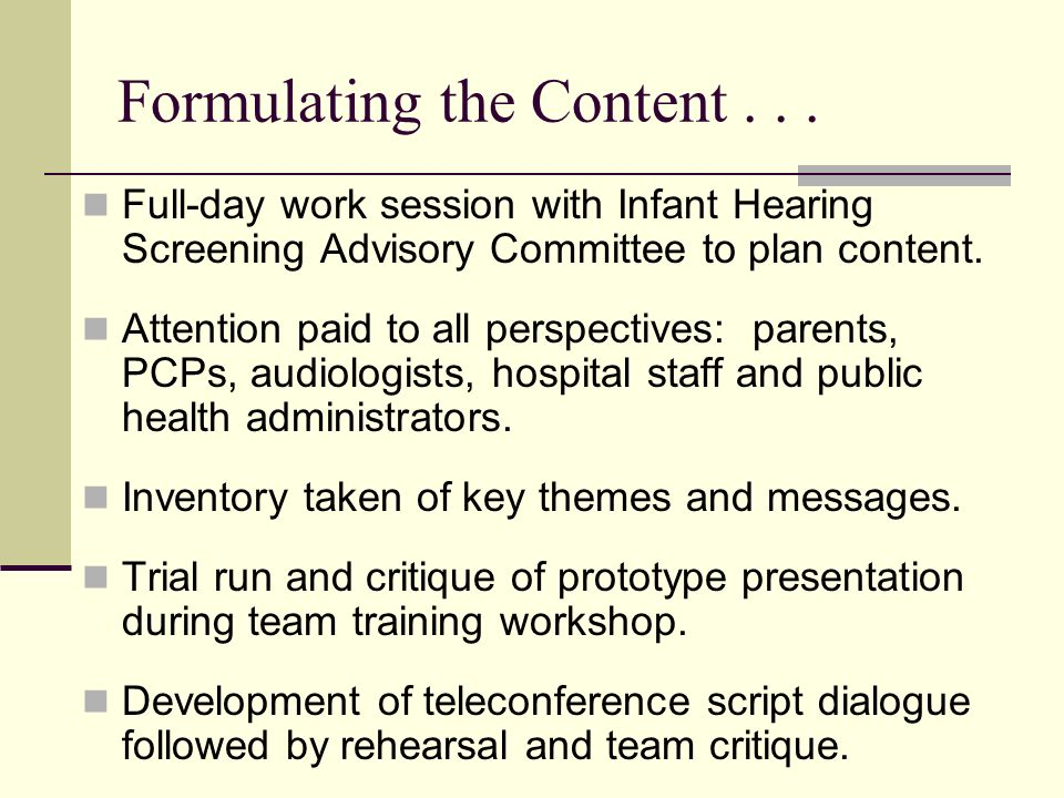 Formulating the Content... Full-day work session with Infant Hearing Screening Advisory Committee to plan content. Attention paid to all perspectives: