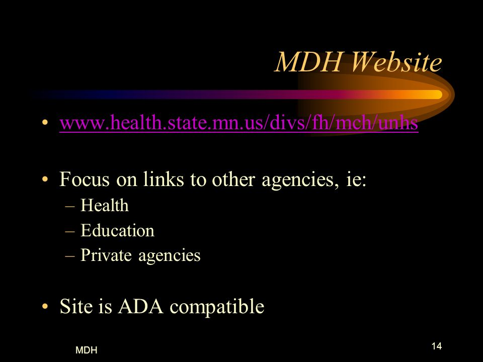 MDH 14 MDH Website www.health.state.mn.us/divs/fh/mch/unhs Focus on links to other agencies, ie: –Health –Education –Private agencies Site is ADA comp