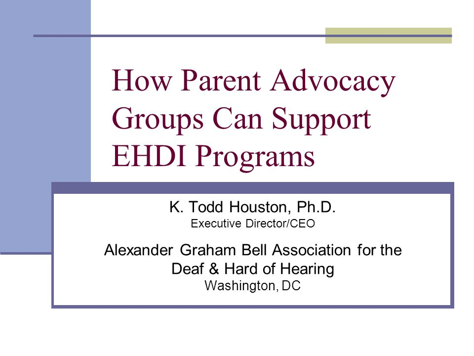 How Parent Advocacy Groups Can Support EHDI Programs K.