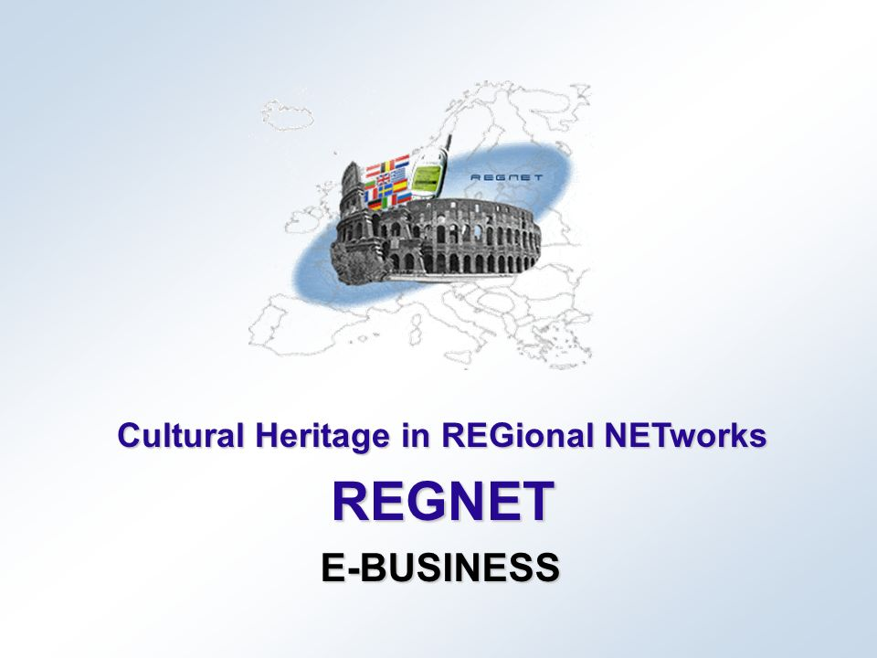 Cultural Heritage in REGional NETworks REGNET E-BUSINESS