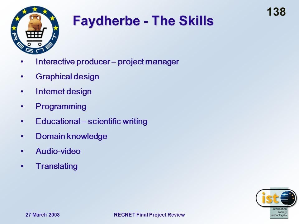 27 March 2003REGNET Final Project Review 138 Faydherbe - The Skills Interactive producer – project manager Graphical design Internet design Programming Educational – scientific writing Domain knowledge Audio-video Translating