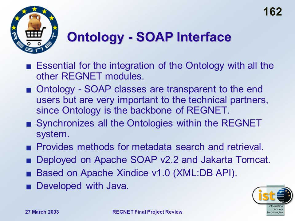 27 March 2003REGNET Final Project Review 162 Essential for the integration of the Ontology with all the other REGNET modules.
