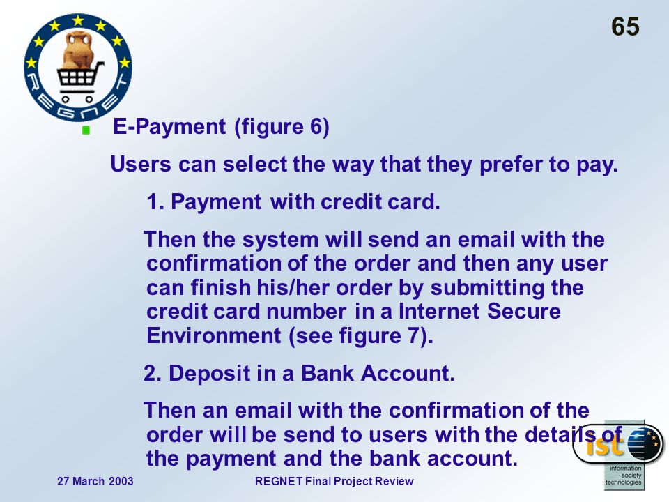 27 March 2003REGNET Final Project Review 65 E-Payment (figure 6) Users can select the way that they prefer to pay.