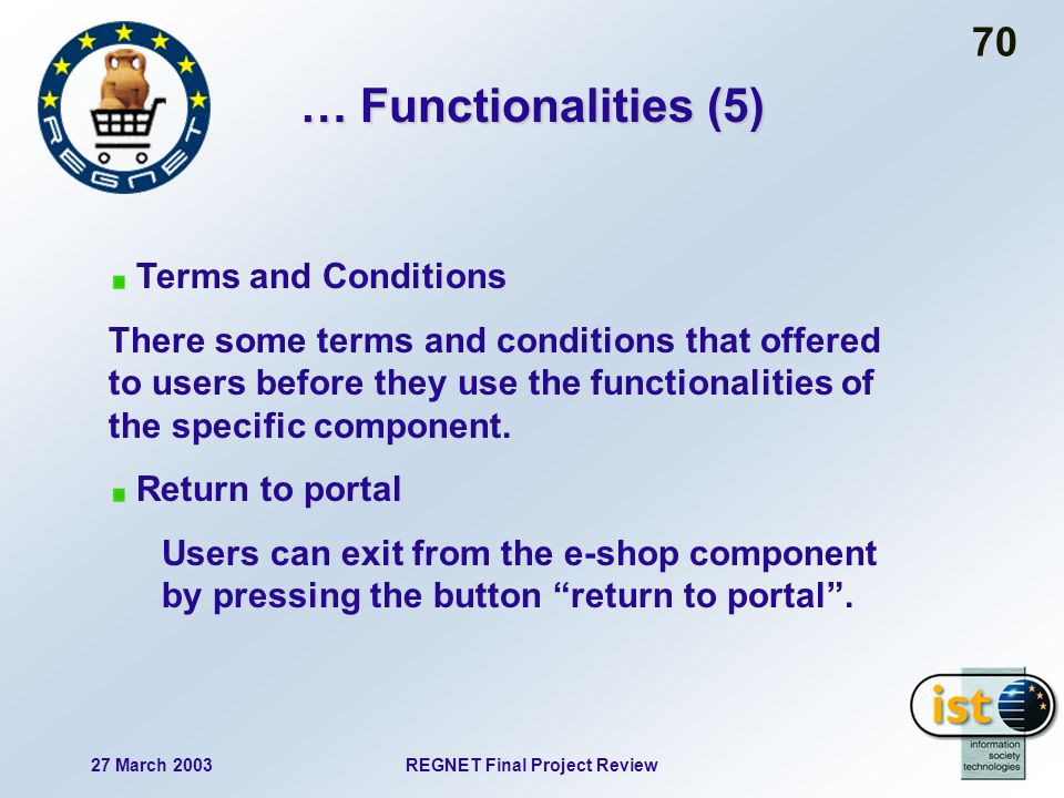 27 March 2003REGNET Final Project Review 70 … Functionalities (5) Terms and Conditions There some terms and conditions that offered to users before they use the functionalities of the specific component.