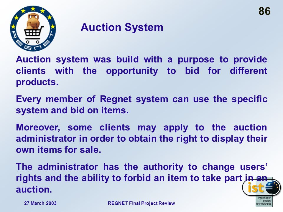 27 March 2003REGNET Final Project Review 86 Auction System Auction system was build with a purpose to provide clients with the opportunity to bid for different products.