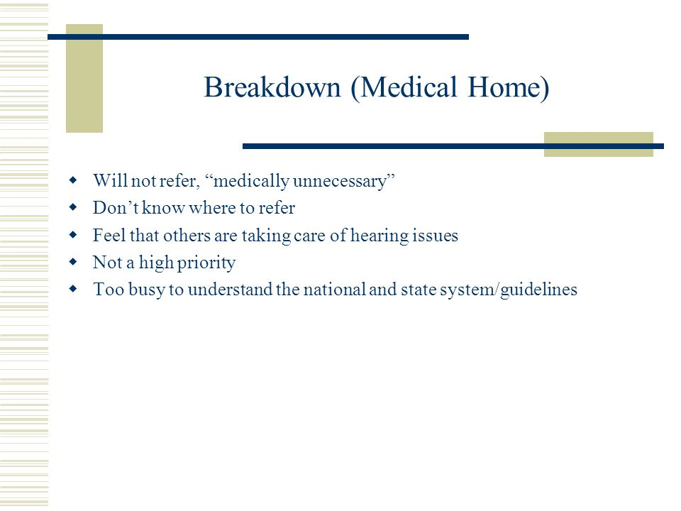 Breakdown (Medical Home) Will not refer, medically unnecessary Dont know where to refer Feel that others are taking care of hearing issues Not a high