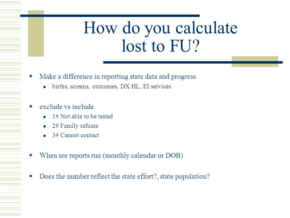 How do you calculate lost to FU? Make a difference in reporting state data and progress births, screens, outcomes, DX HL, EI services exclude vs inclu