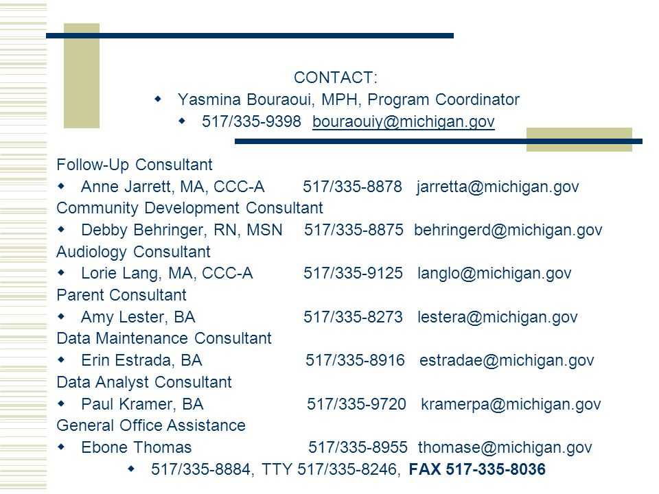 CONTACT: Yasmina Bouraoui, MPH, Program Coordinator 517/335-9398 bouraouiy@michigan.govbouraouiy@michigan.gov Follow-Up Consultant Anne Jarrett, MA, C