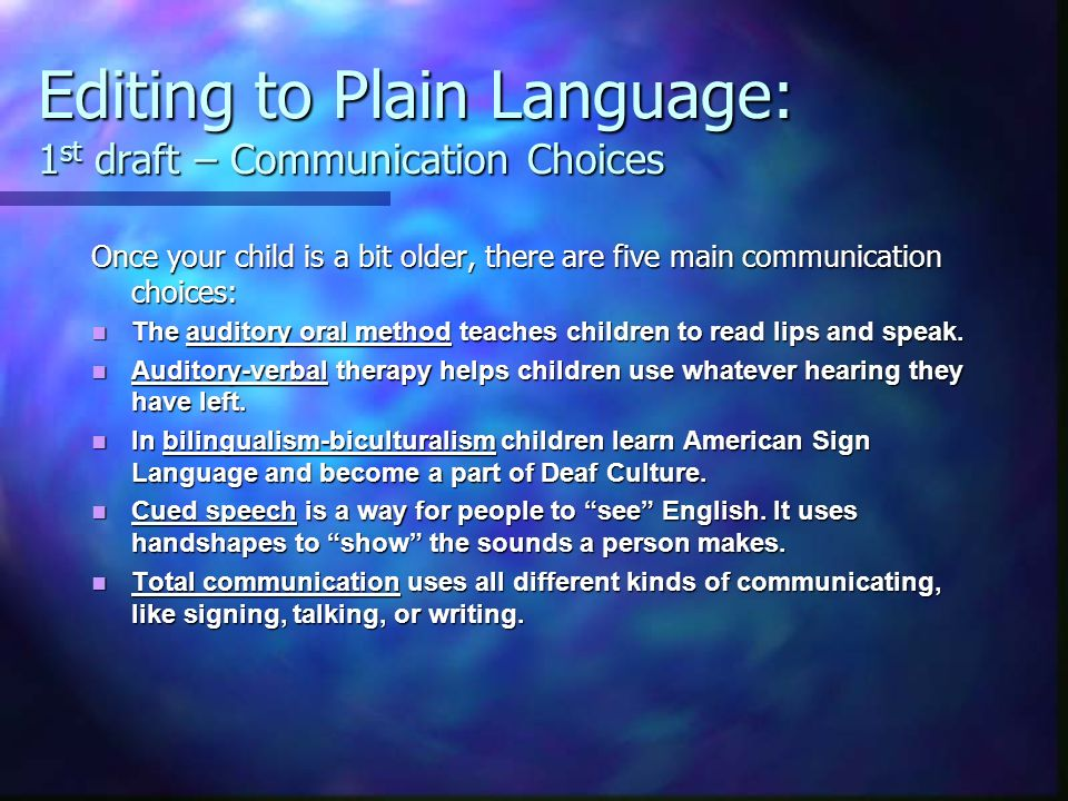 Editing to Plain Language: 1 st draft – Communication Choices Once your child is a bit older, there are five main communication choices: The auditory