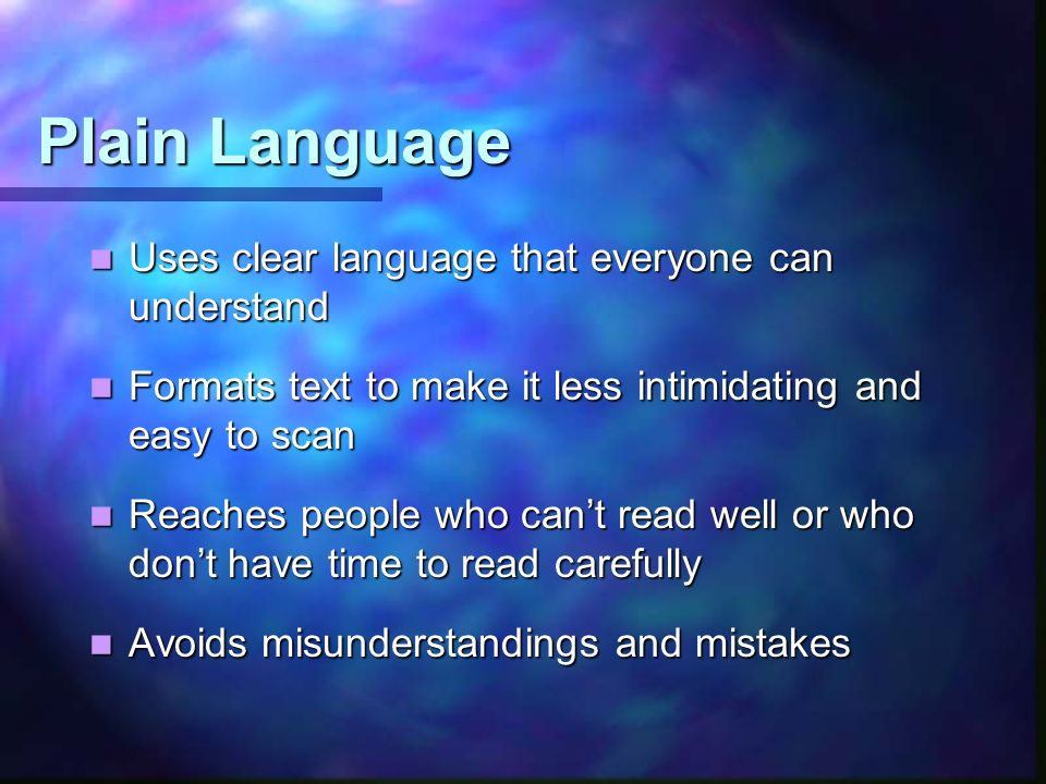 Plain Language Uses clear language that everyone can understand Uses clear language that everyone can understand Formats text to make it less intimida