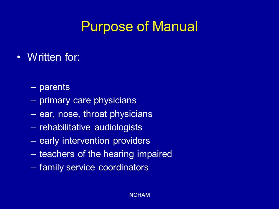 NCHAM Professional Team Other professionals –To address any other conditions occurring with the hearing loss Physical therapist Occupational therapist Developmental therapist Ophthalmologist The whole team makes rapid decisions The whole team responds to needs of the family