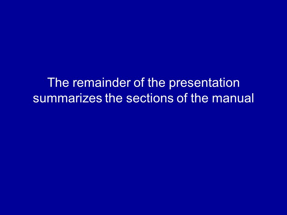 The remainder of the presentation summarizes the sections of the manual