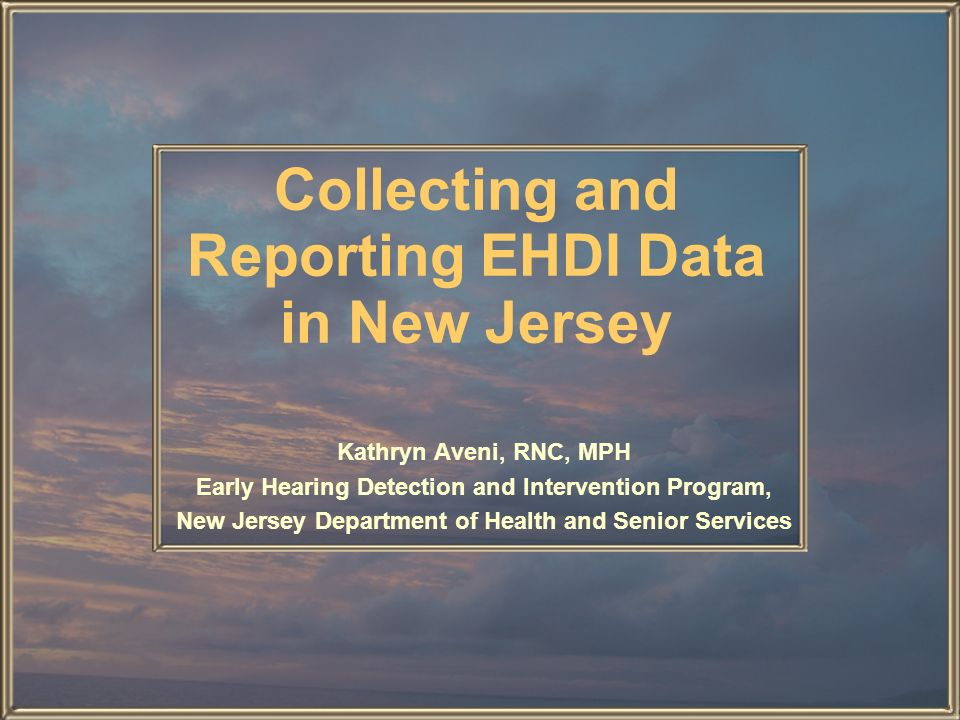 Goal To ensure early identification and intervention for infants and children with hearing loss, New Jersey is developing a comprehensive EHDI registry that uses existing and new data sources, linking data from the Electronic Birth Certificate (EBC) system, follow-up diagnostic evaluation forms, the Special Child Health Services (SCHS) Registry, and Early Intervention programs.