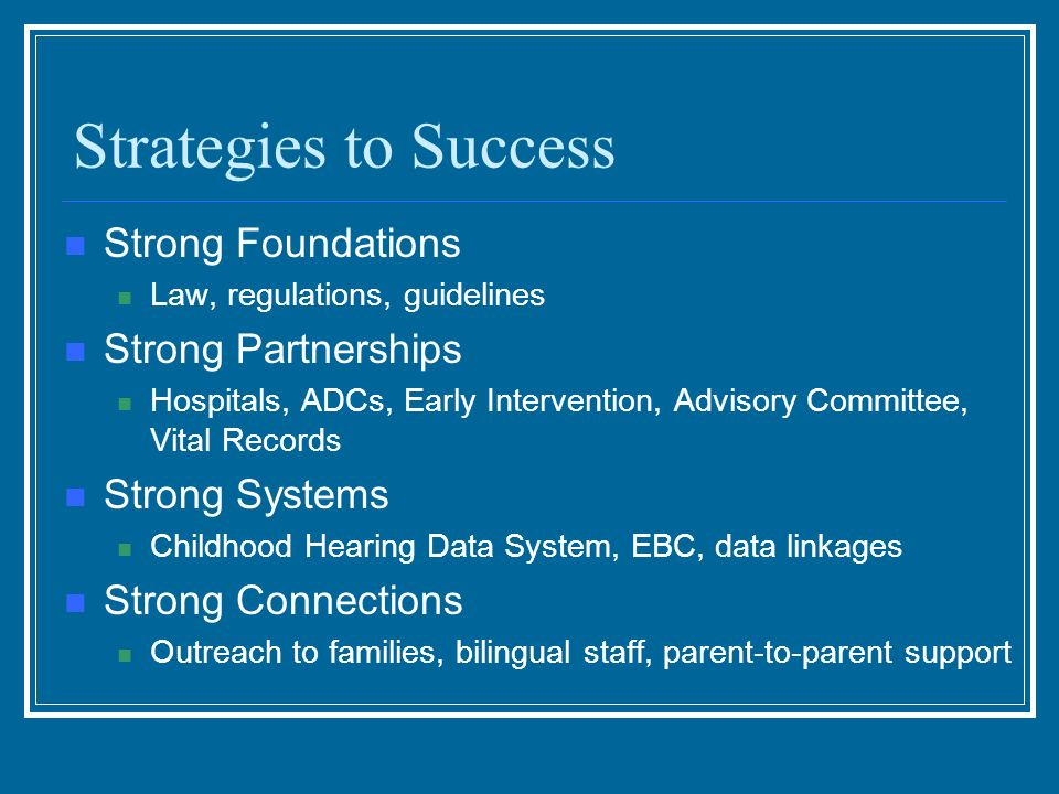 Strategies to Success Strong Foundations Law, regulations, guidelines Strong Partnerships Hospitals, ADCs, Early Intervention, Advisory Committee, Vit