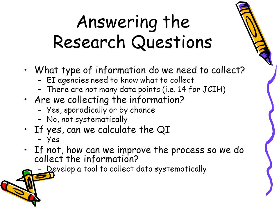 Answering the Research Questions What type of information do we need to collect? –EI agencies need to know what to collect –There are not many data po