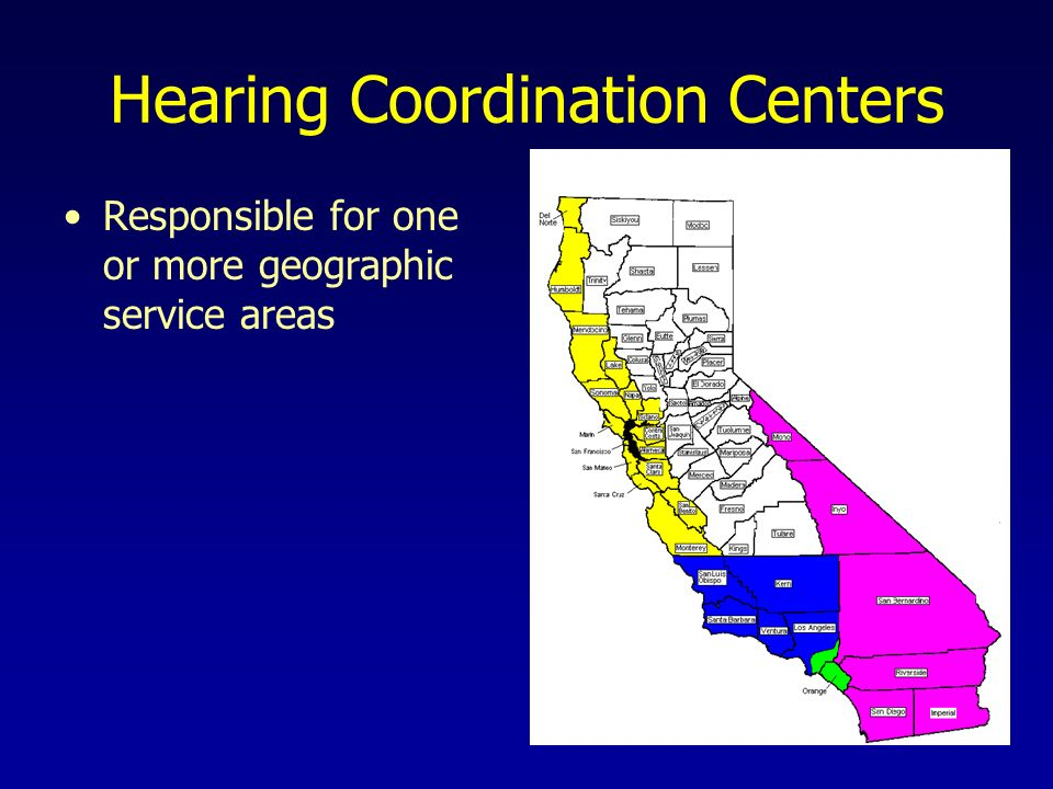 Hearing Coordination Centers Responsible for one or more geographic service areas