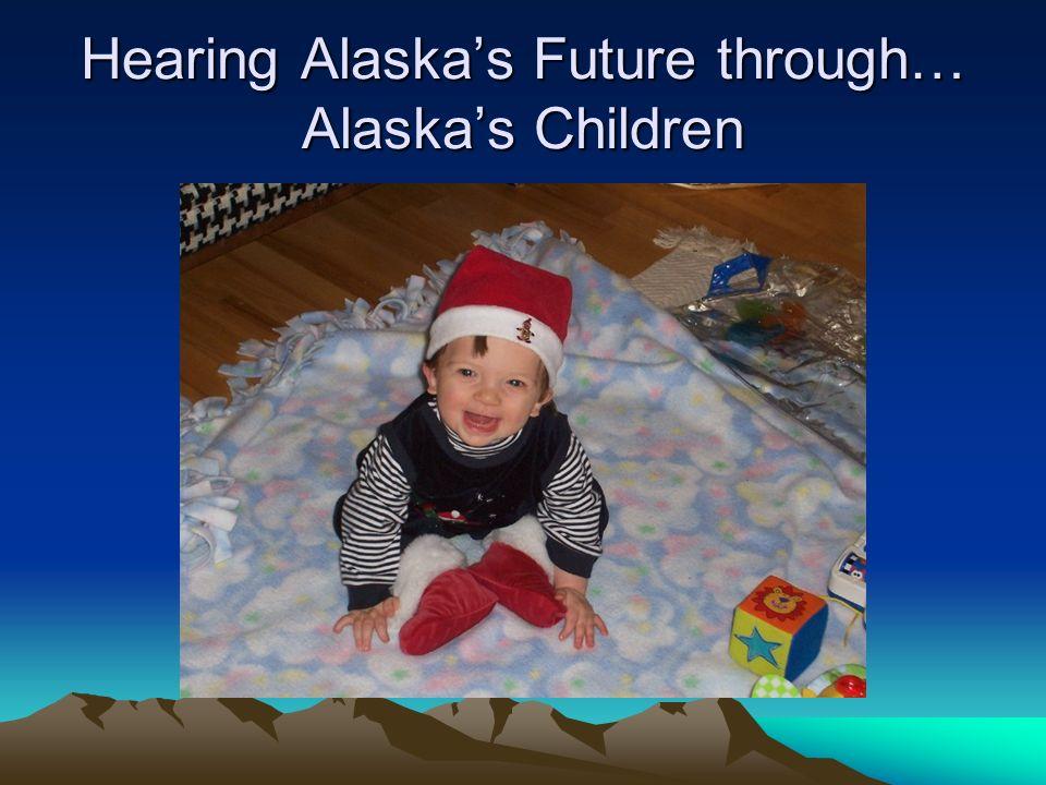 Hearing Alaskas Future through… Alaskas Children