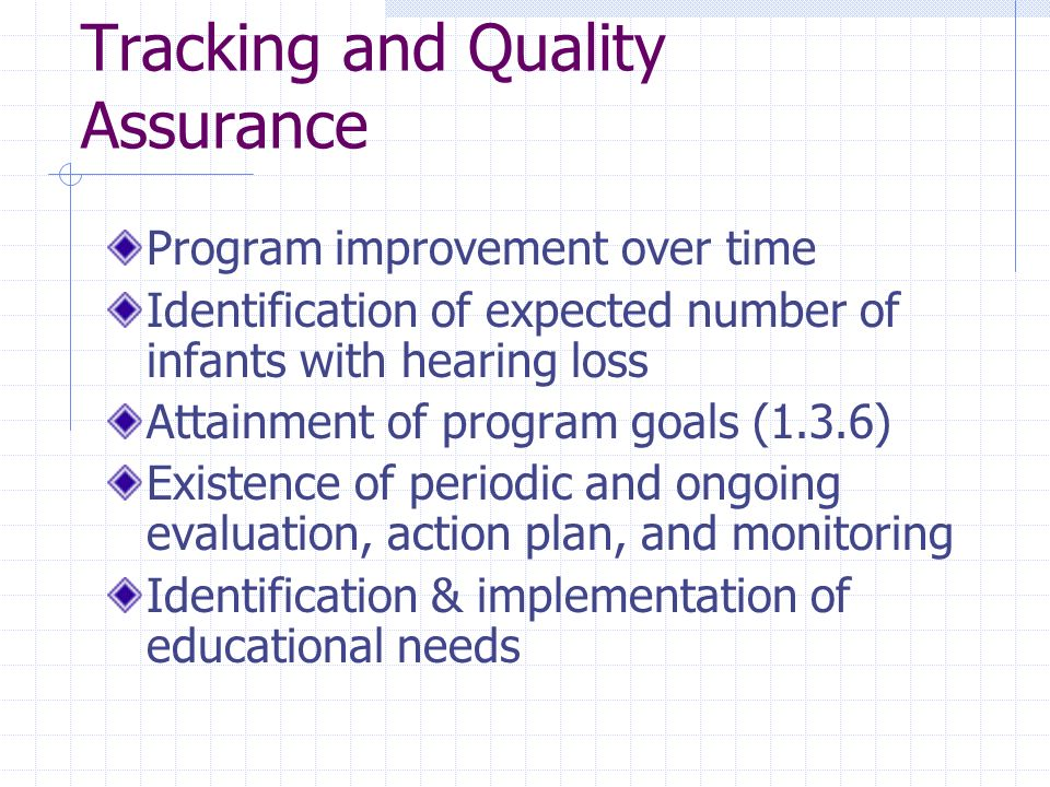 Tracking and Quality Assurance Program improvement over time Identification of expected number of infants with hearing loss Attainment of program goal