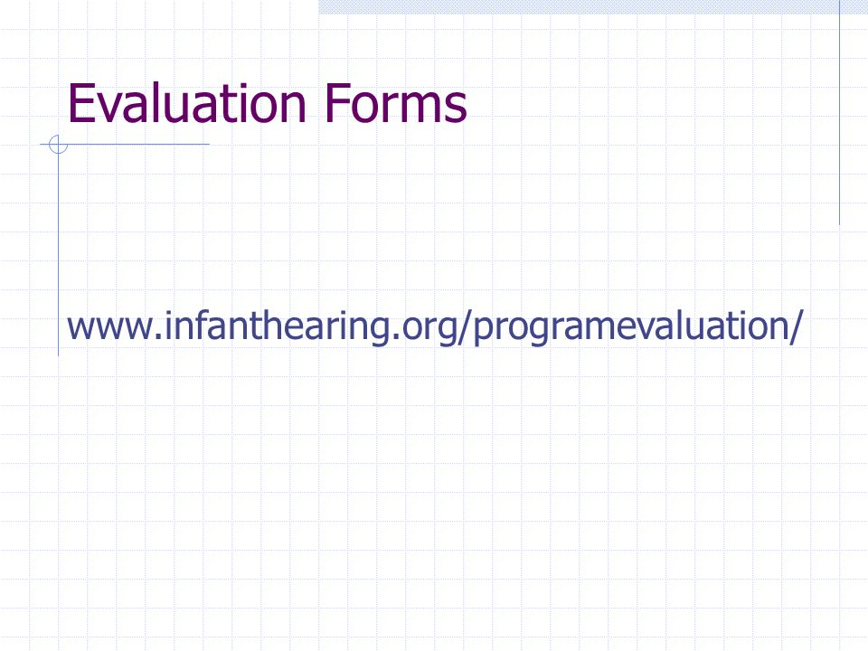 Evaluation Forms www.infanthearing.org/programevaluation/