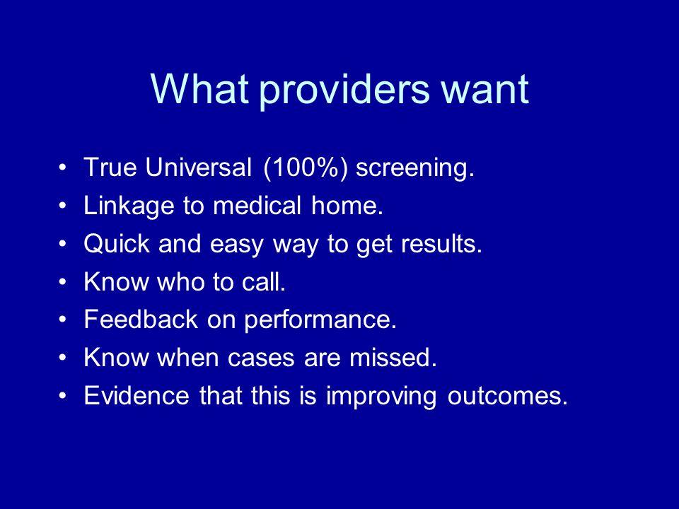 What providers want True Universal (100%) screening.