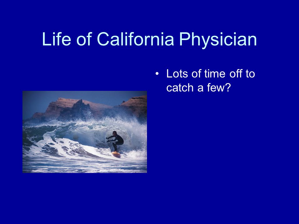 Life of California Physician Lots of time off to catch a few