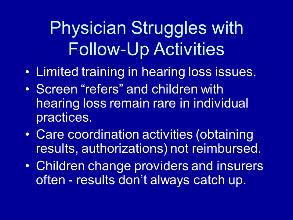 Physician Struggles with Follow-Up Activities Limited training in hearing loss issues.