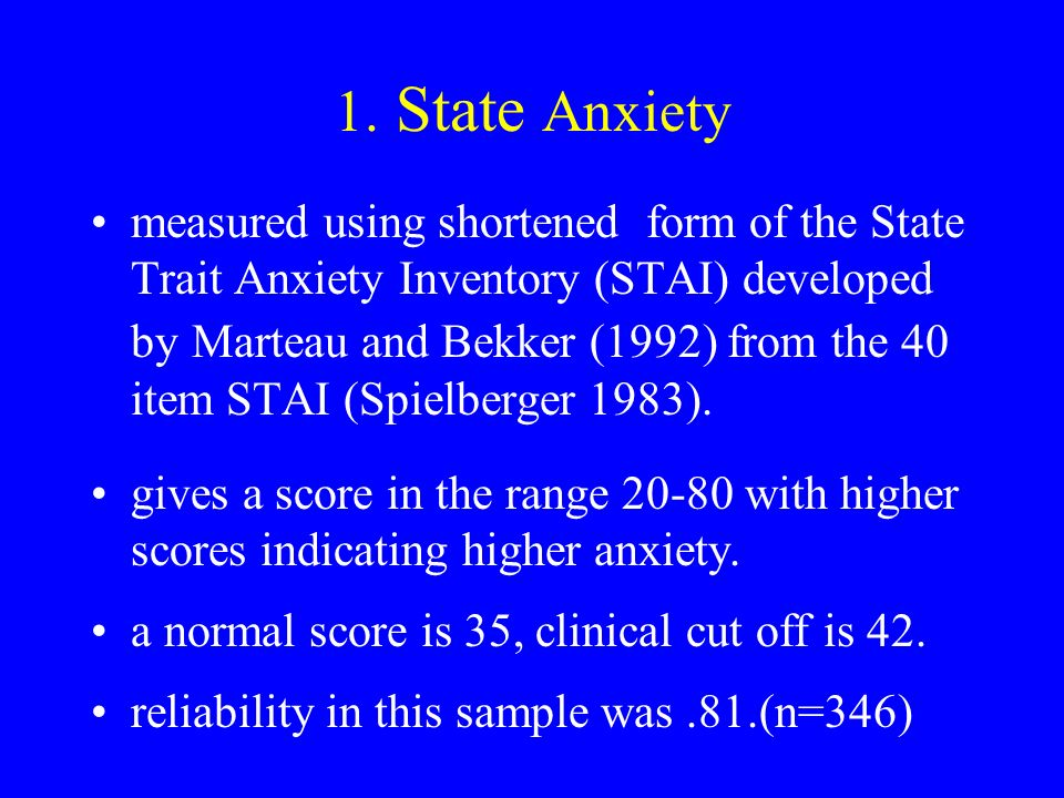 1. State Anxiety measured using shortened form of the State Trait Anxiety Inventory (STAI) developed by Marteau and Bekker (1992) from the 40 item STA
