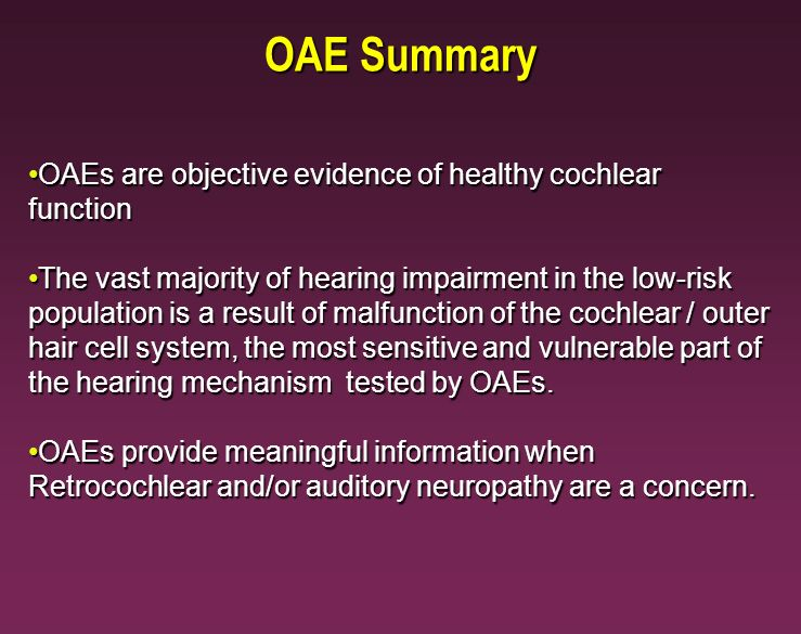 OAEs are objective evidence of healthy cochlear functionOAEs are objective evidence of healthy cochlear function The vast majority of hearing impairme