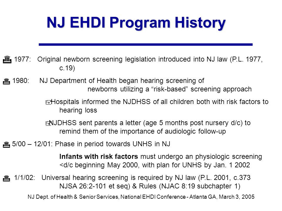 NJ Dept. of Health & Senior Services, National EHDI Conference - Atlanta GA, March 3, 2005 NJ EHDI Program History 1977: Original newborn screening le
