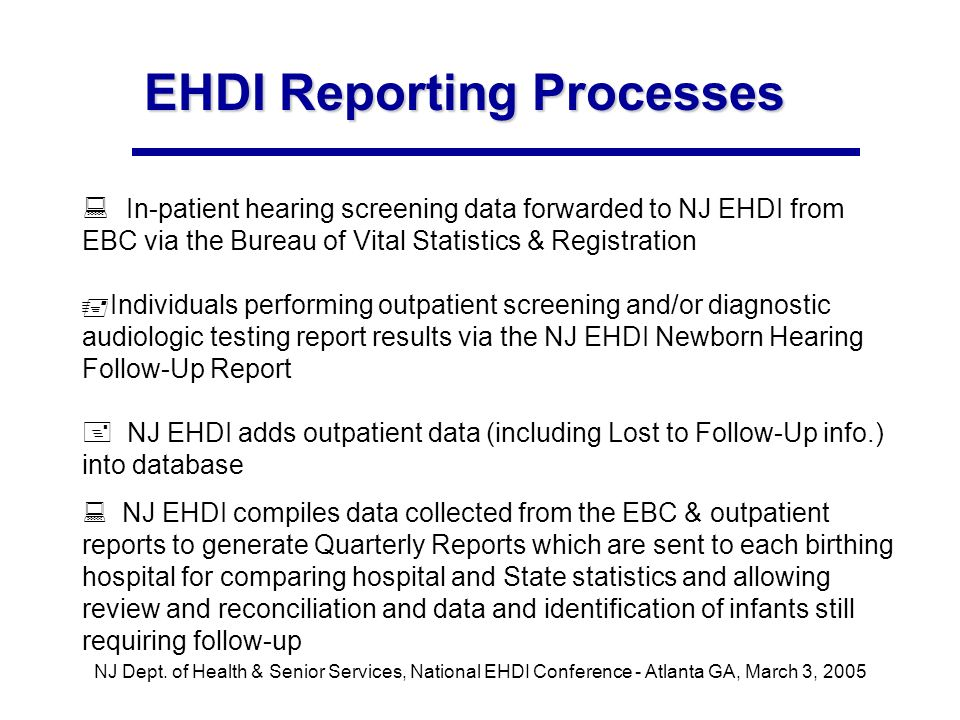 NJ Dept. of Health & Senior Services, National EHDI Conference - Atlanta GA, March 3, 2005 EHDI Reporting Processes In-patient hearing screening data