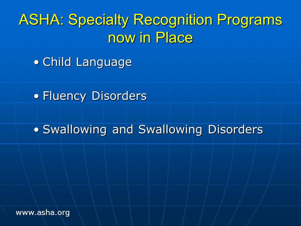 ASHA: Specialty Recognition Programs now in Place Child LanguageChild Language Fluency DisordersFluency Disorders Swallowing and Swallowing DisordersSwallowing and Swallowing Disorders