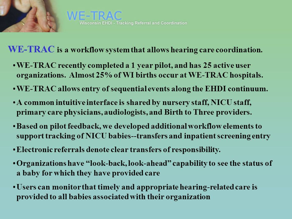 WE-TRAC recently completed a 1 year pilot, and has 25 active user organizations. Almost 25% of WI births occur at WE-TRAC hospitals. WE-TRAC allows en