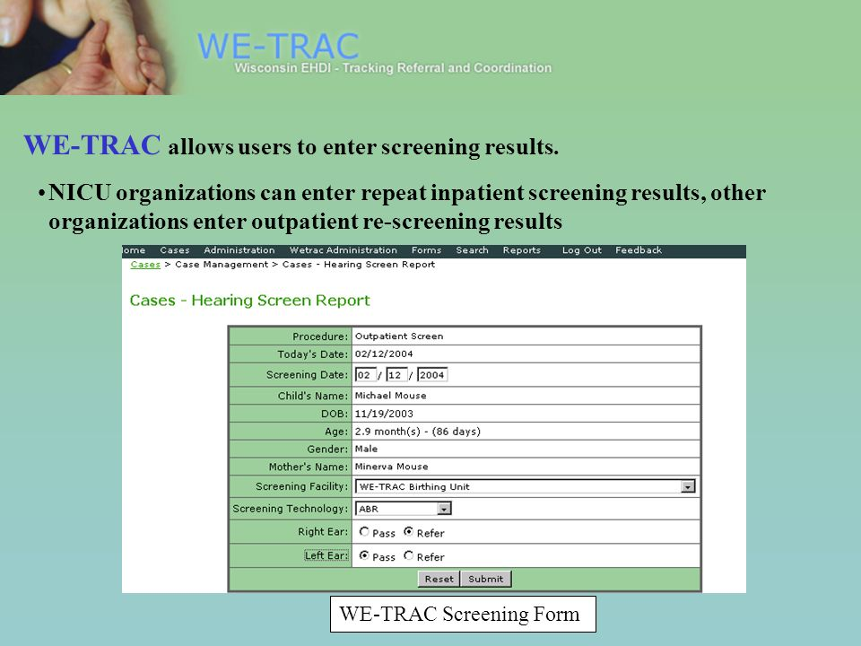 WE-TRAC Screening Form NICU organizations can enter repeat inpatient screening results, other organizations enter outpatient re-screening results WE-TRAC allows users to enter screening results.