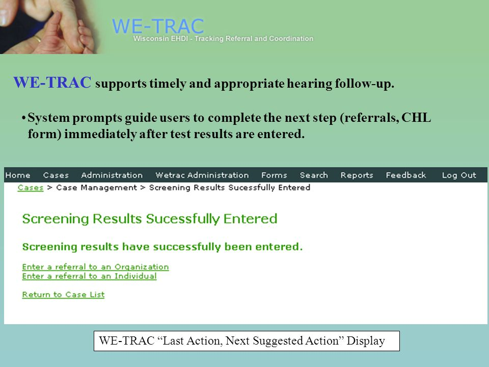 WE-TRAC Last Action, Next Suggested Action Display System prompts guide users to complete the next step (referrals, CHL form) immediately after test results are entered.