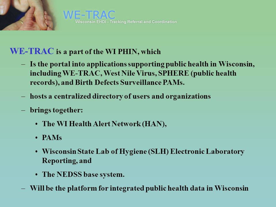 –Is the portal into applications supporting public health in Wisconsin, including WE-TRAC, West Nile Virus, SPHERE (public health records), and Birth Defects Surveillance PAMs.