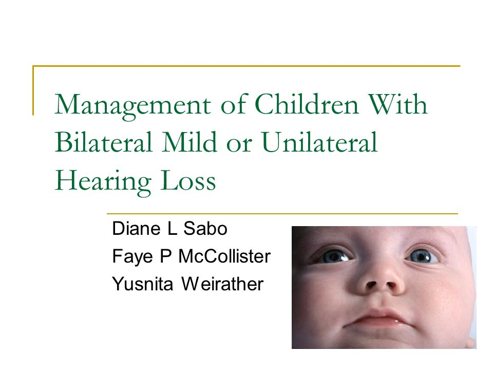 Management of Children With Bilateral Mild or Unilateral Hearing Loss Diane L Sabo Faye P McCollister Yusnita Weirather