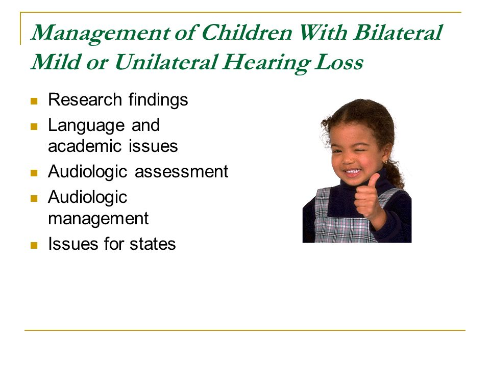 Research findings Language and academic issues Audiologic assessment Audiologic management Issues for states Management of Children With Bilateral Mil