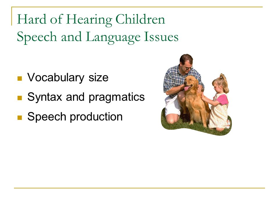 Hard of Hearing Children Speech and Language Issues Vocabulary size Syntax and pragmatics Speech production