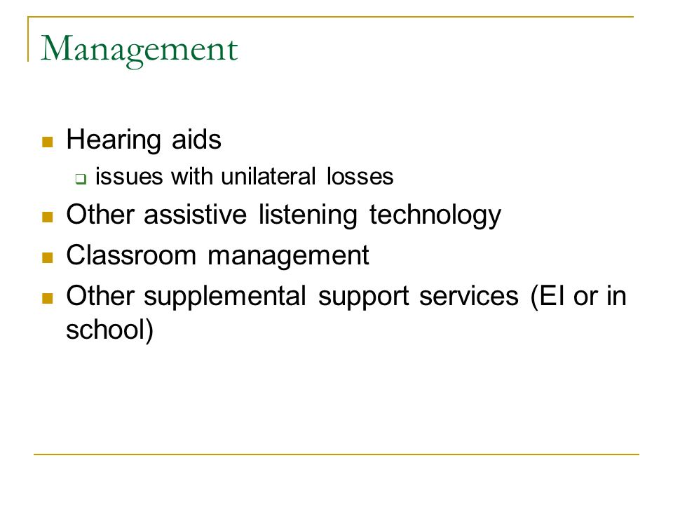 Management Hearing aids issues with unilateral losses Other assistive listening technology Classroom management Other supplemental support services (E