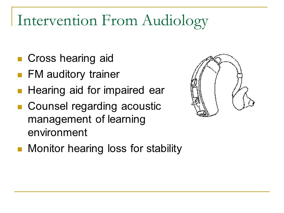 Intervention From Audiology Cross hearing aid FM auditory trainer Hearing aid for impaired ear Counsel regarding acoustic management of learning envir
