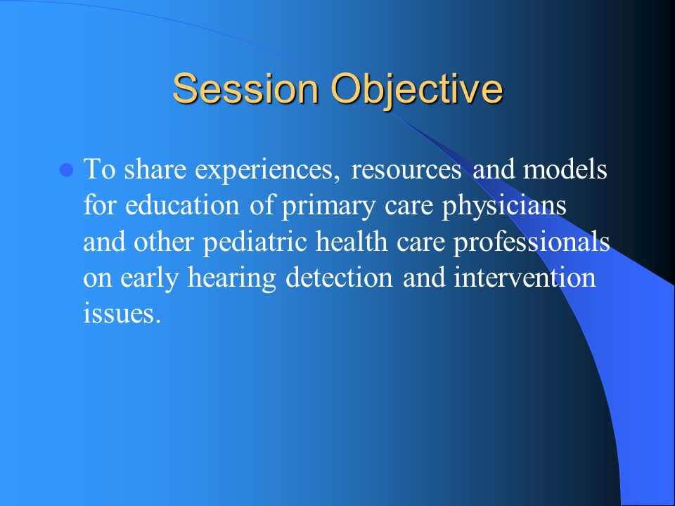 Session Objective To share experiences, resources and models for education of primary care physicians and other pediatric health care professionals on