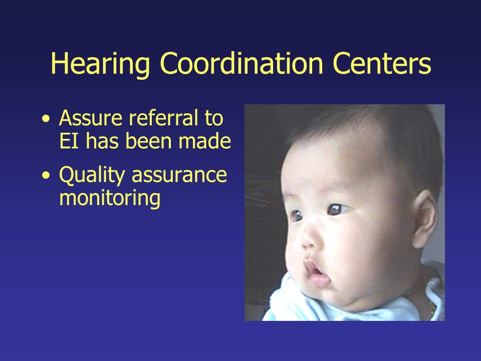 Hearing Coordination Centers Assure referral to EI has been made Quality assurance monitoring