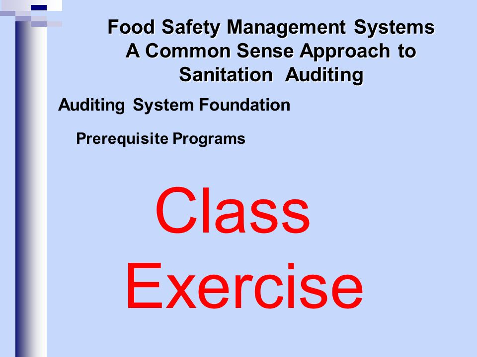 Auditing System Foundation Prerequisite Programs Class Exercise Food Safety Management Systems A Common Sense Approach to Sanitation Auditing