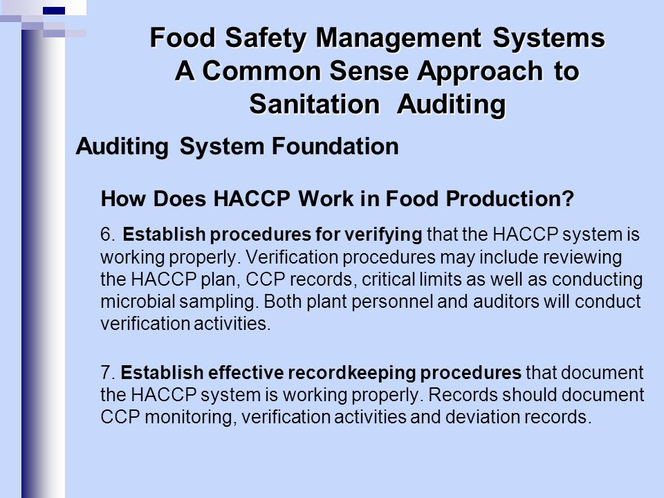 Auditing System Foundation How Does HACCP Work in Food Production? 6. Establish procedures for verifying that the HACCP system is working properly. Ve