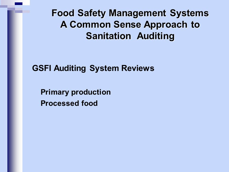 GSFI Auditing System Reviews Primary production Processed food Food Safety Management Systems A Common Sense Approach to Sanitation Auditing