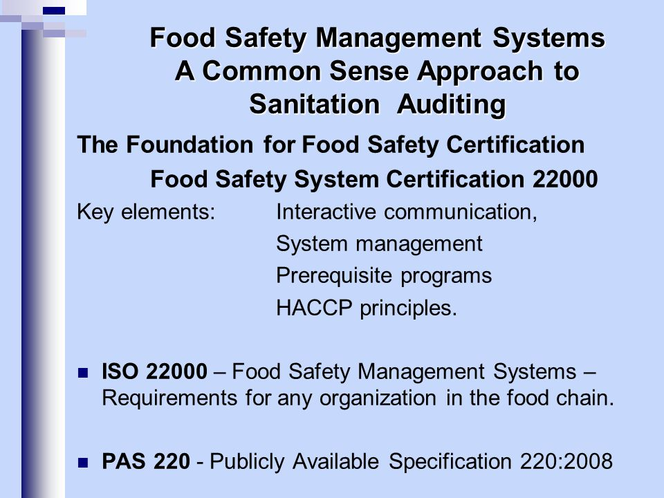 The Foundation for Food Safety Certification Food Safety System Certification 22000 Key elements:Interactive communication, System management Prerequi